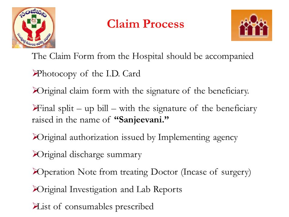Claim Process The Claim Form from the Hospital should be accompanied