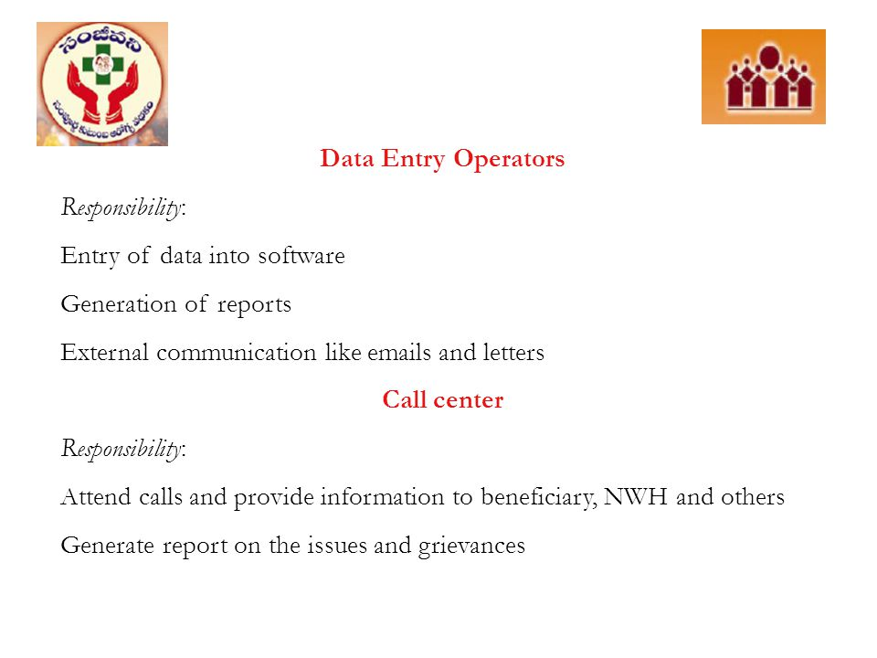 Data Entry Operators Responsibility: Entry of data into software. Generation of reports. External communication like emails and letters.