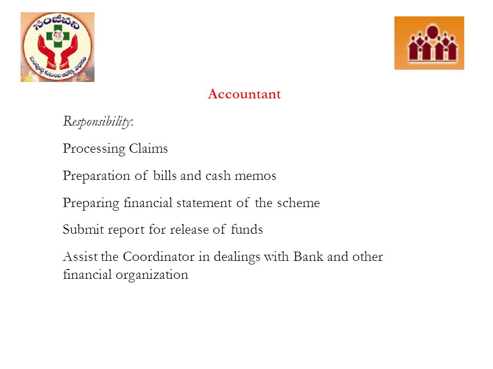 Accountant Responsibility: Processing Claims. Preparation of bills and cash memos. Preparing financial statement of the scheme.