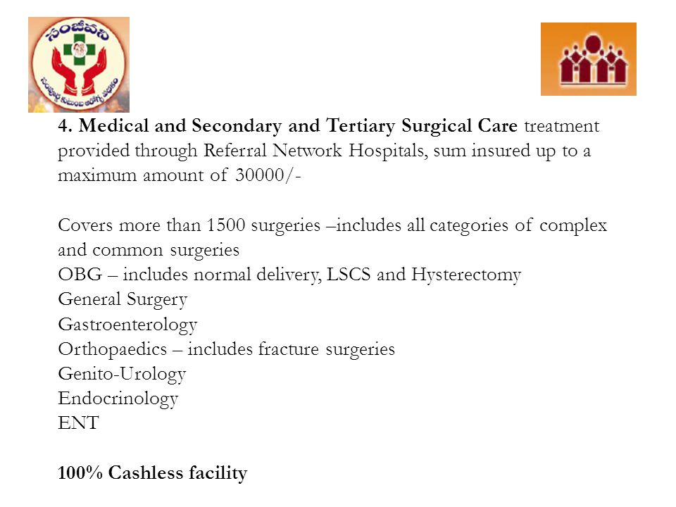 4. Medical and Secondary and Tertiary Surgical Care treatment provided through Referral Network Hospitals, sum insured up to a maximum amount of 30000/-