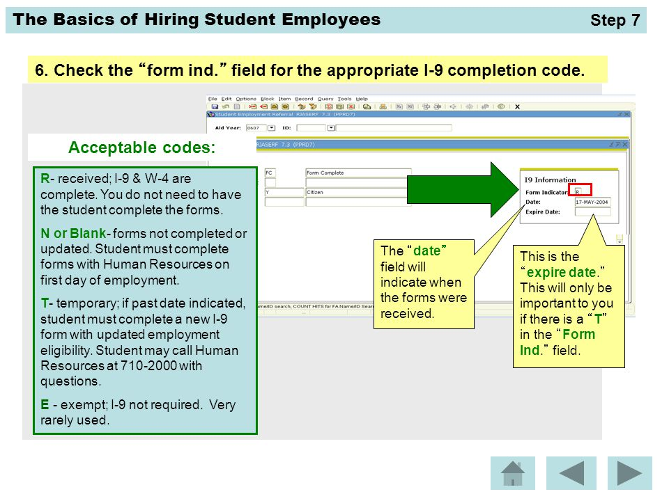 Step 7 6. Check the form ind. field for the appropriate I-9 completion code. Acceptable codes: