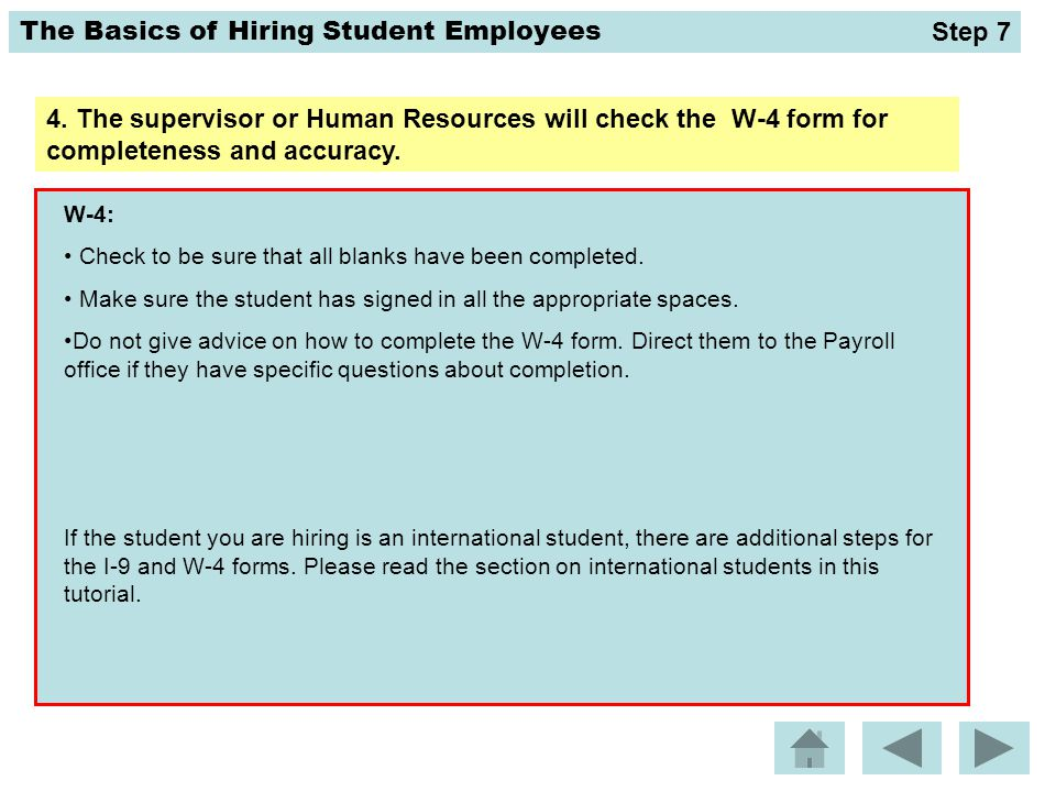 Step 7 4. The supervisor or Human Resources will check the W-4 form for completeness and accuracy.