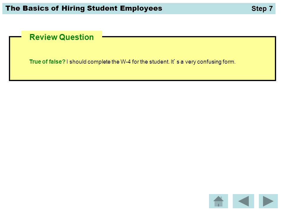 Step 7 Review Question. True of false. I should complete the W-4 for the student.