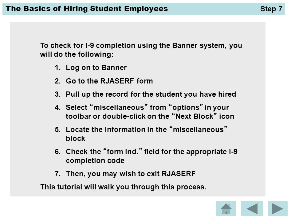 Step 7 To check for I-9 completion using the Banner system, you will do the following: Log on to Banner.