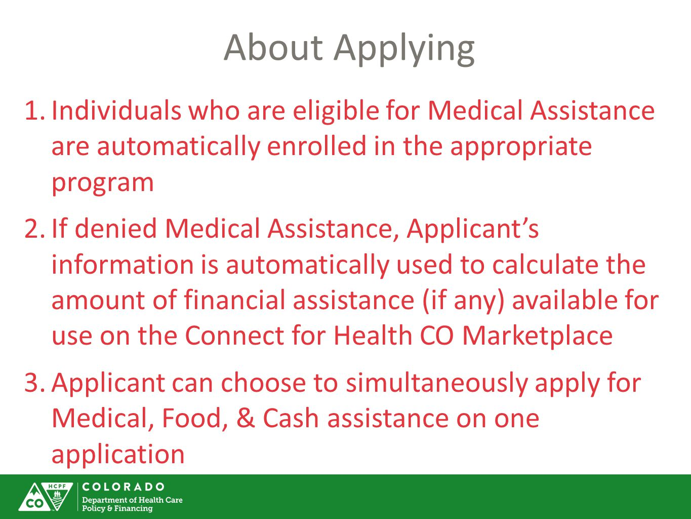 About Applying Individuals who are eligible for Medical Assistance are automatically enrolled in the appropriate program.