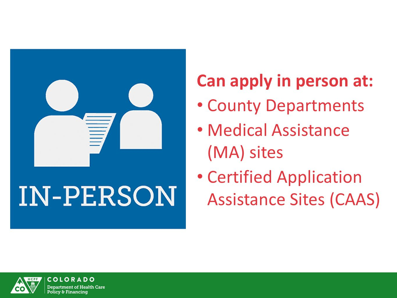 Can apply in person at: County Departments. Medical Assistance (MA) sites.