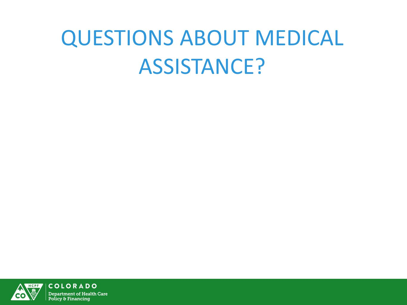 QUESTIONS ABOUT MEDICAL ASSISTANCE