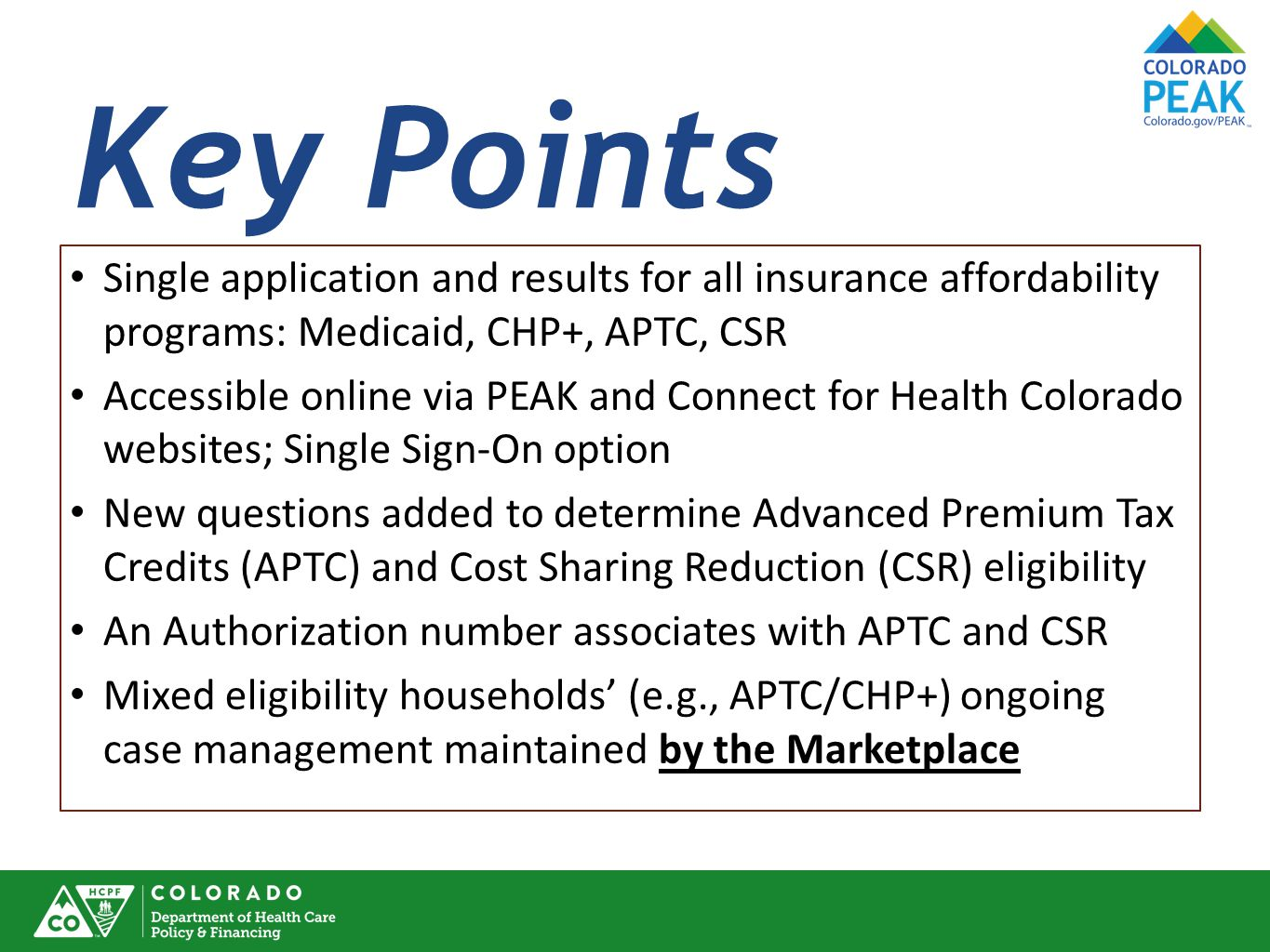 Key Points Single application and results for all insurance affordability programs: Medicaid, CHP+, APTC, CSR.