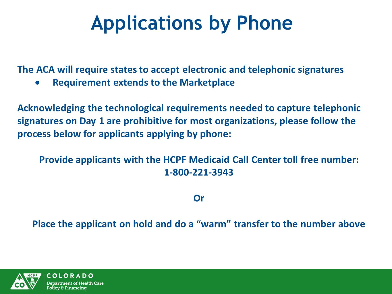 Applications by Phone The ACA will require states to accept electronic and telephonic signatures.  Requirement extends to the Marketplace.