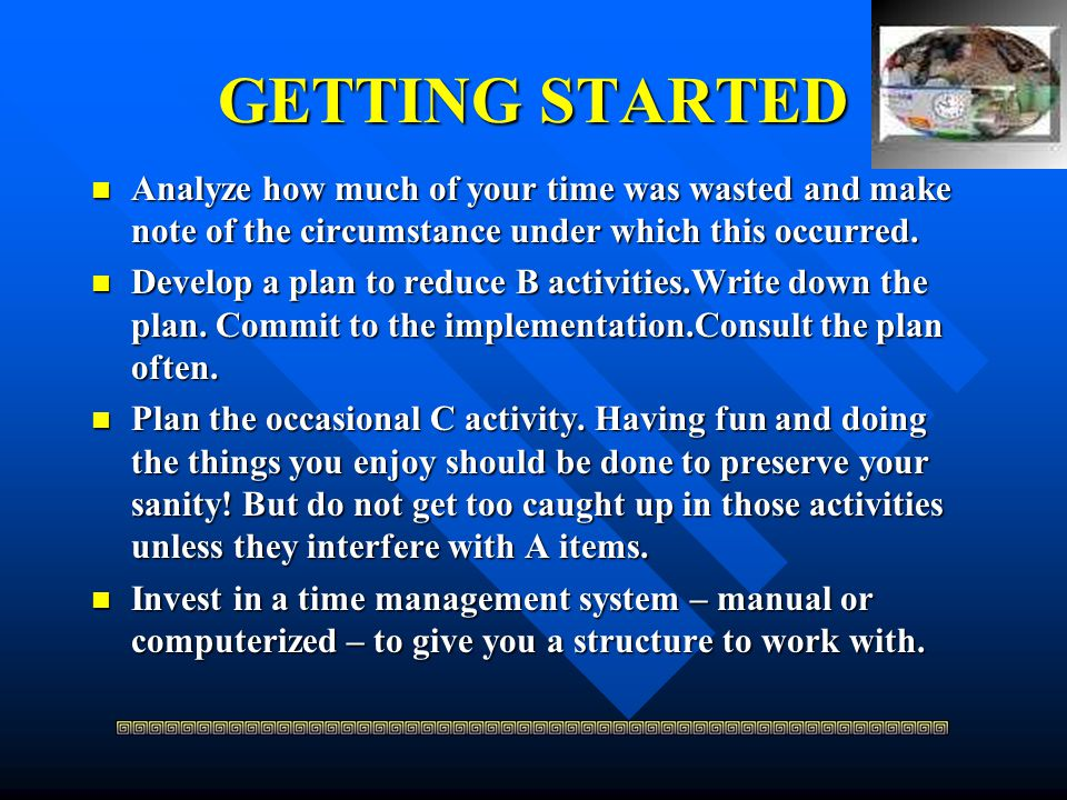 GETTING STARTED Analyze how much of your time was wasted and make note of the circumstance under which this occurred.