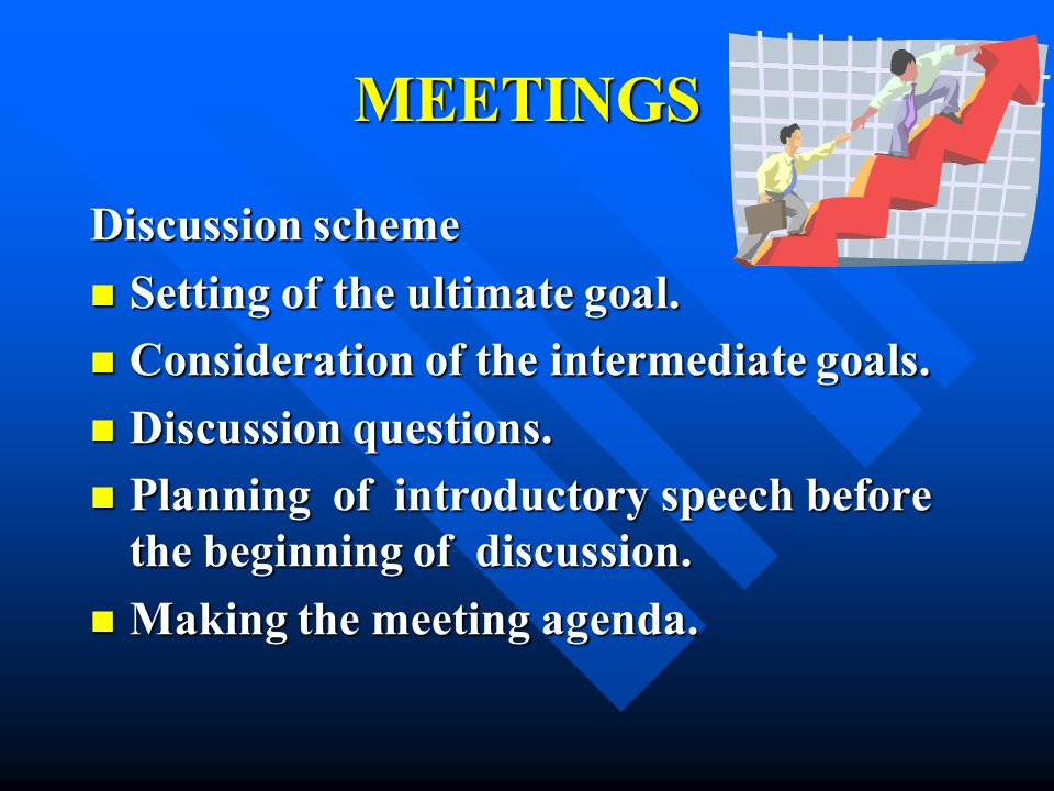 MEETINGS Discussion scheme Setting of the ultimate goal.