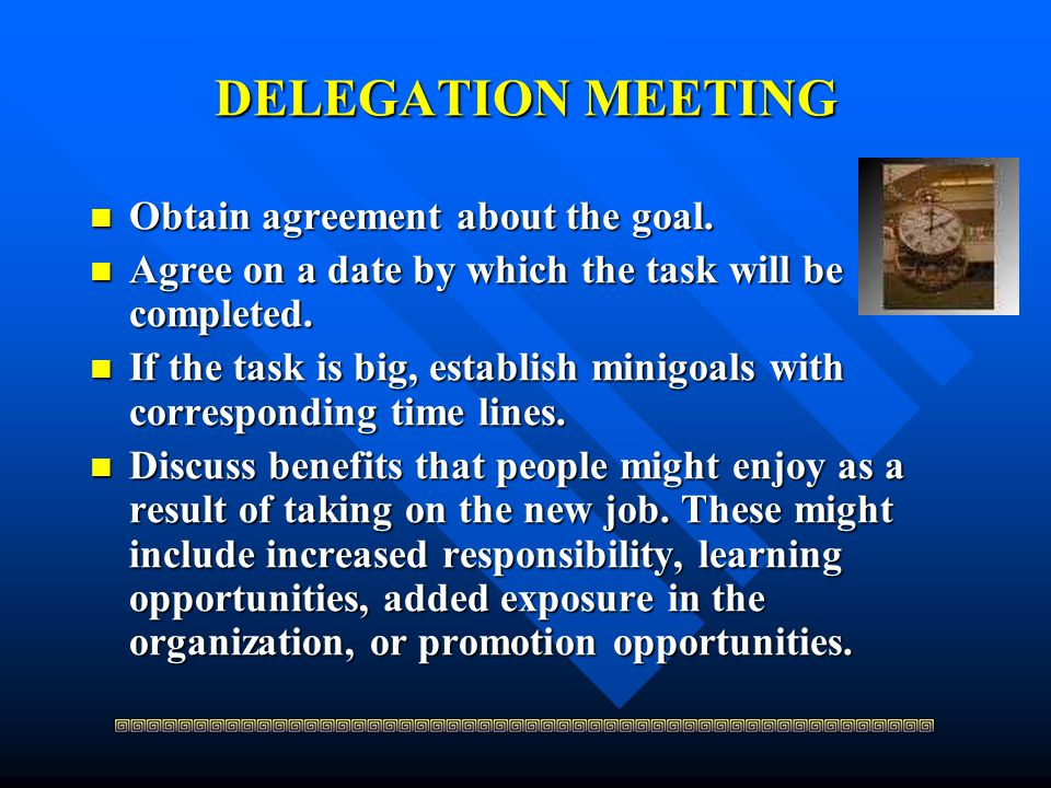 DELEGATION MEETING Obtain agreement about the goal.