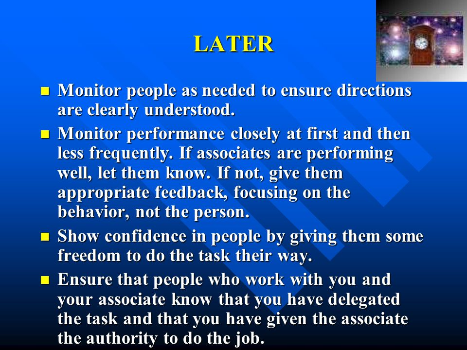 LATER Monitor people as needed to ensure directions are clearly understood.