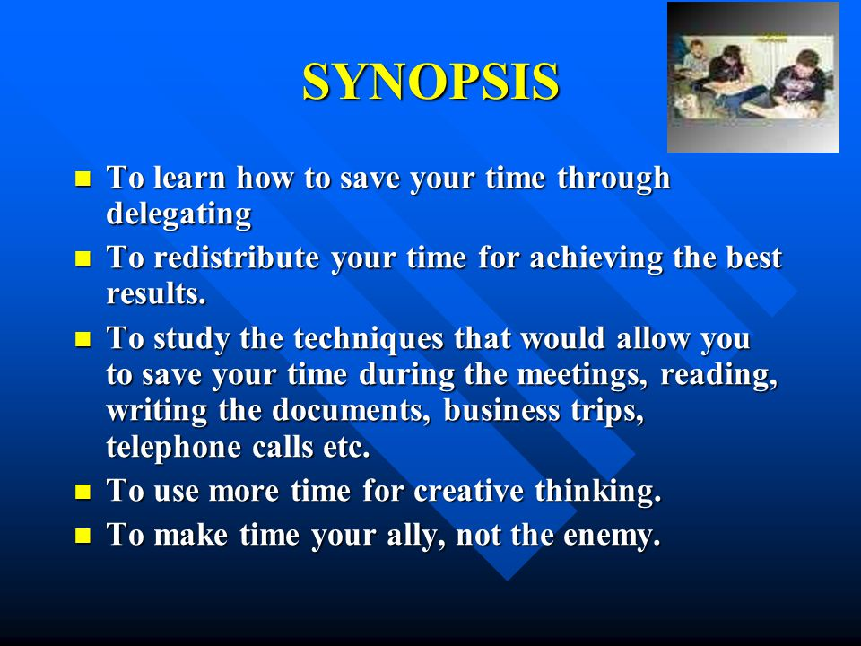 SYNOPSIS To learn how to save your time through delegating