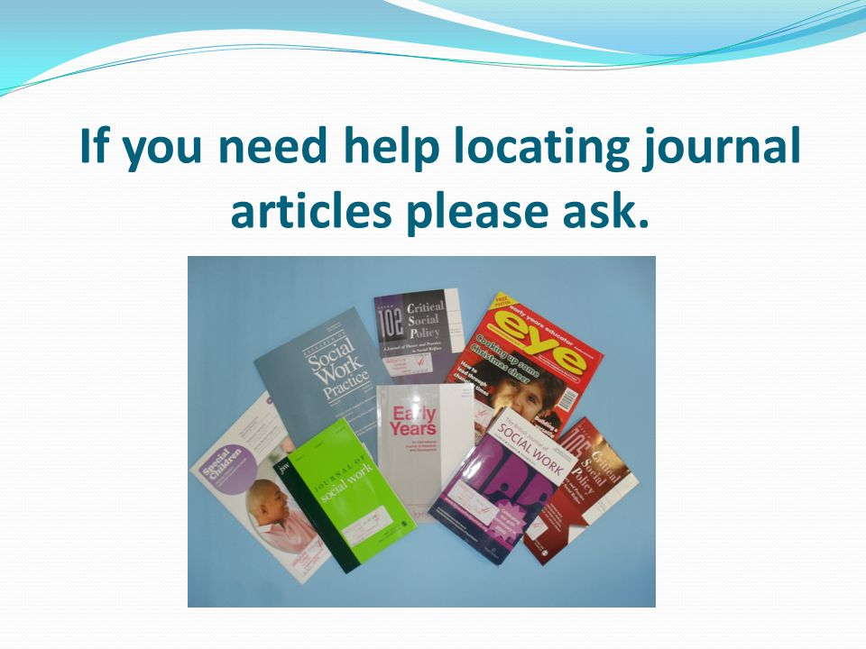 If you need help locating journal articles please ask.