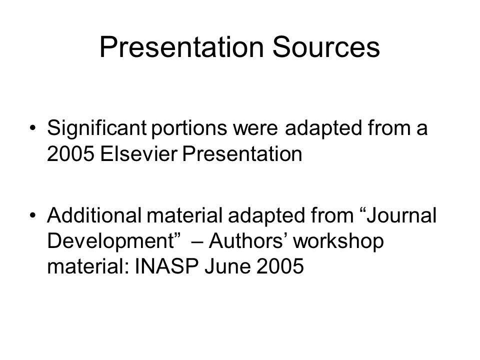 Presentation Sources Significant portions were adapted from a 2005 Elsevier Presentation.