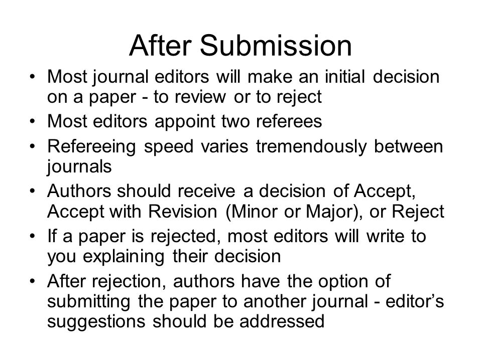 After Submission Most journal editors will make an initial decision on a paper - to review or to reject.