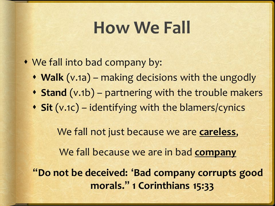 How We Fall We fall into bad company by: