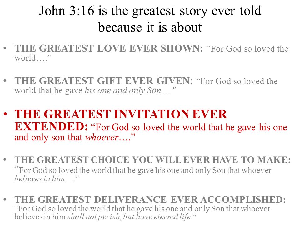 John 3:16 is the greatest story ever told because it is about
