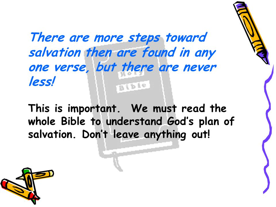 There are more steps toward salvation then are found in any one verse, but there are never less.