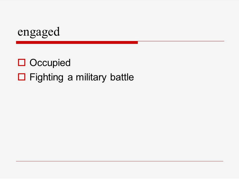 engaged Occupied Fighting a military battle