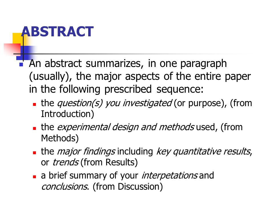 ABSTRACT An abstract summarizes, in one paragraph (usually), the major aspects of the entire paper in the following prescribed sequence: