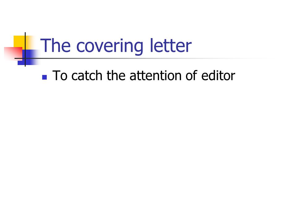 The covering letter To catch the attention of editor