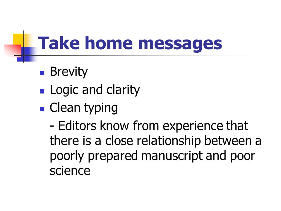 Take home messages Brevity Logic and clarity Clean typing