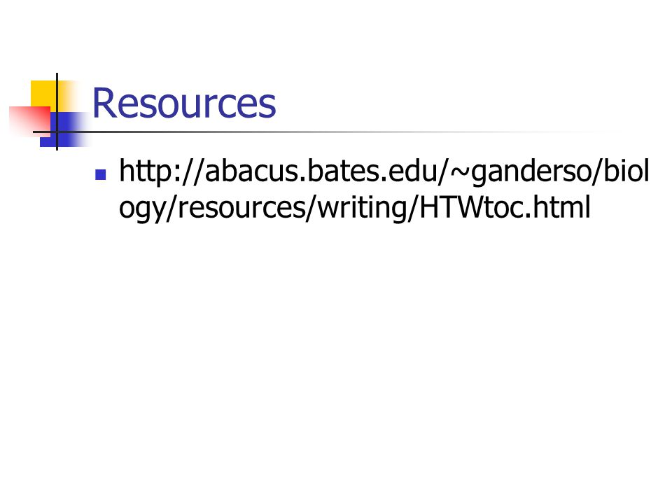 Resources http://abacus.bates.edu/~ganderso/biology/resources/writing/HTWtoc.html