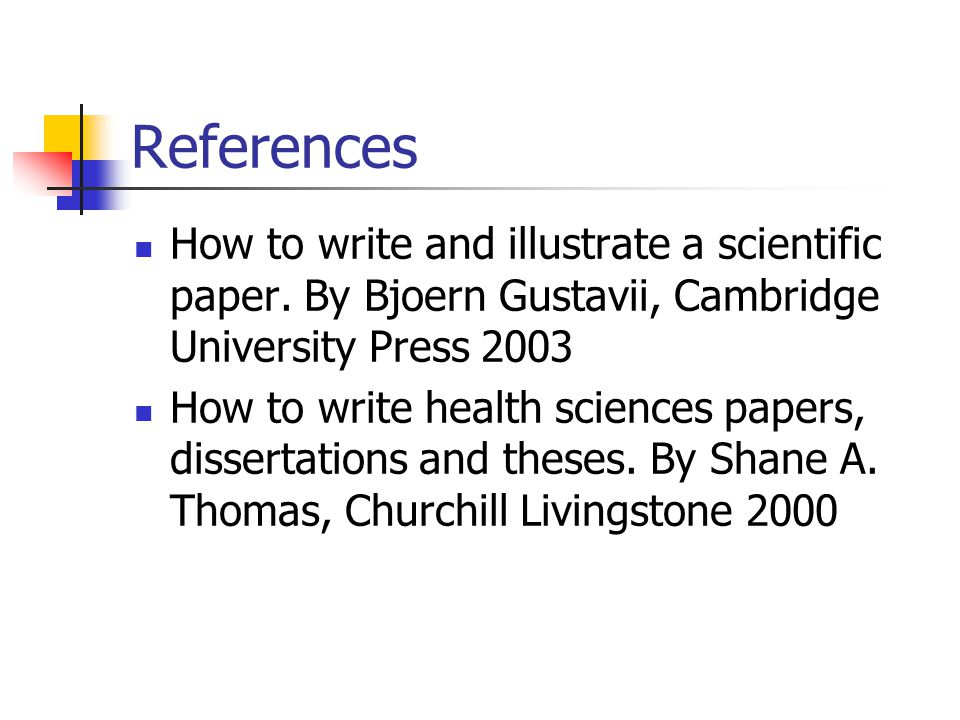 References How to write and illustrate a scientific paper. By Bjoern Gustavii, Cambridge University Press 2003.