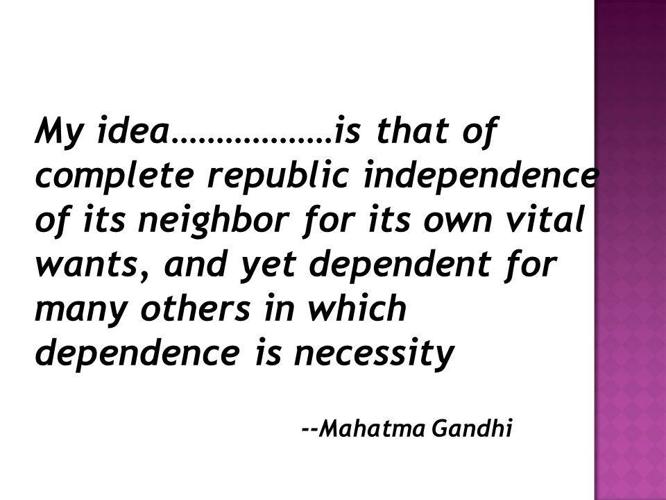 My idea………………is that of complete republic independence of its neighbor for its own vital wants, and yet dependent for many others in which dependence is necessity