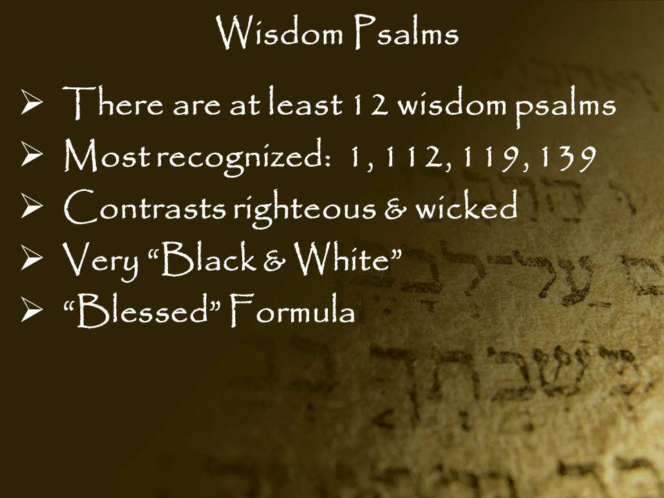 Wisdom Psalms There are at least 12 wisdom psalms