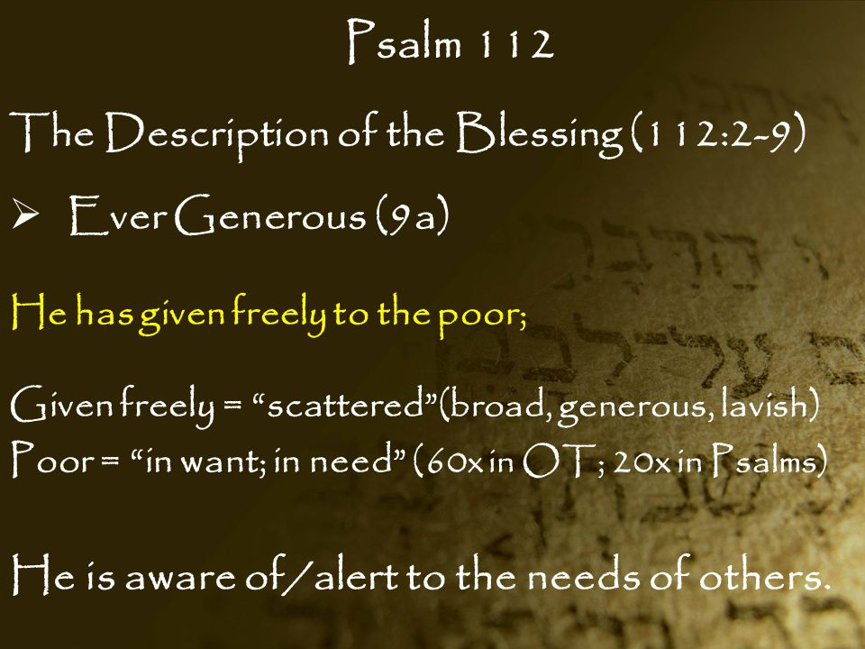 Psalm 112 He is aware of/alert to the needs of others.