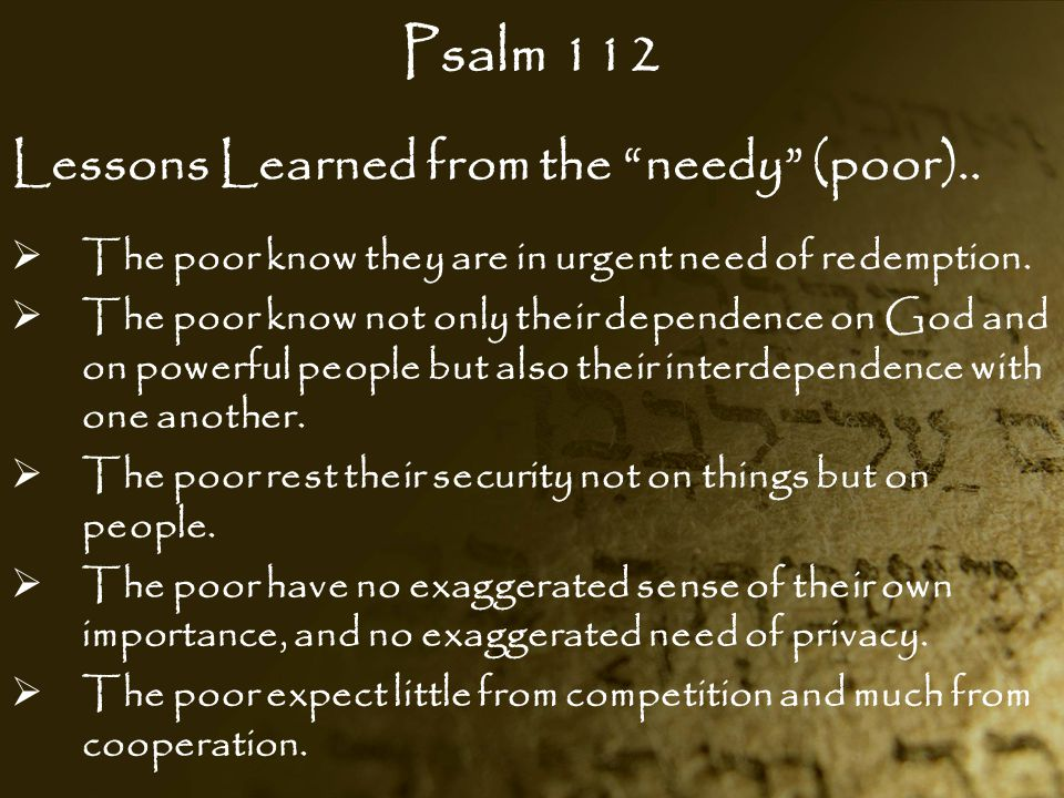Psalm 112 Lessons Learned from the needy (poor)..
