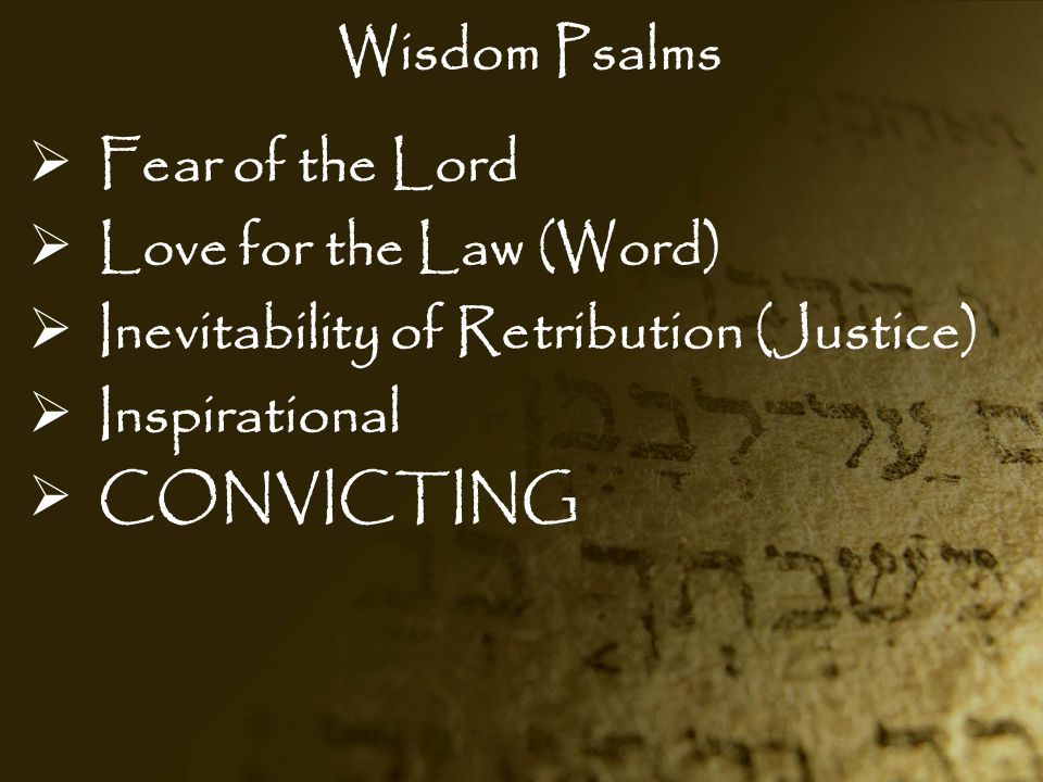 Wisdom Psalms Fear of the Lord. Love for the Law (Word) Inevitability of Retribution (Justice) Inspirational.
