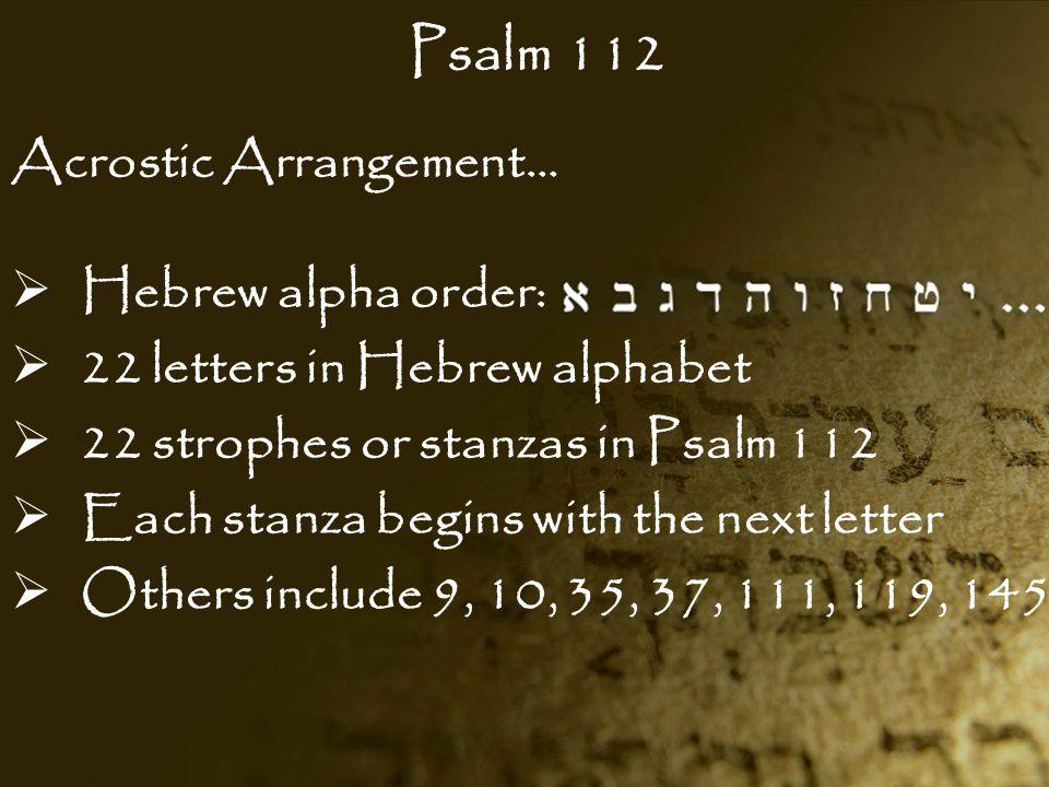 Psalm 112 Acrostic Arrangement… Hebrew alpha order: