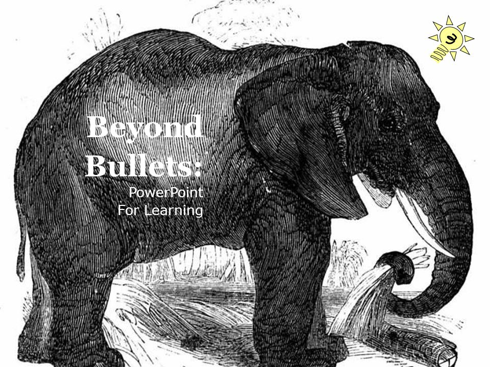 Beyond Bullets: PowerPoint For Learning