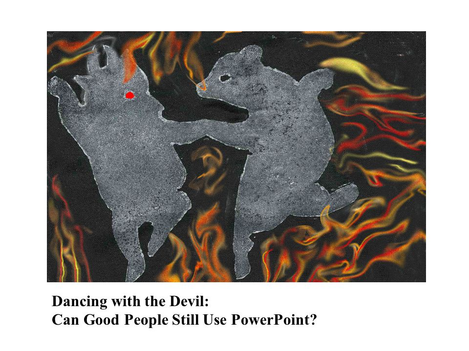 Dancing with the Devil: Can Good People Still Use PowerPoint