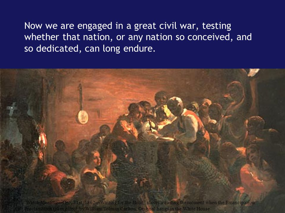 Now we are engaged in a great civil war, testing whether that nation, or any nation so conceived, and so dedicated, can long endure.