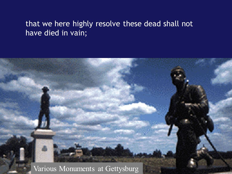 that we here highly resolve these dead shall not have died in vain;