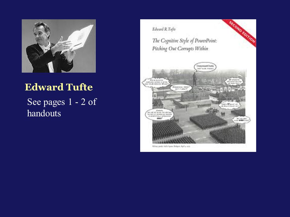 Edward Tufte See pages 1 - 2 of handouts