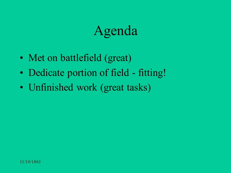 Agenda Met on battlefield (great) Dedicate portion of field - fitting!