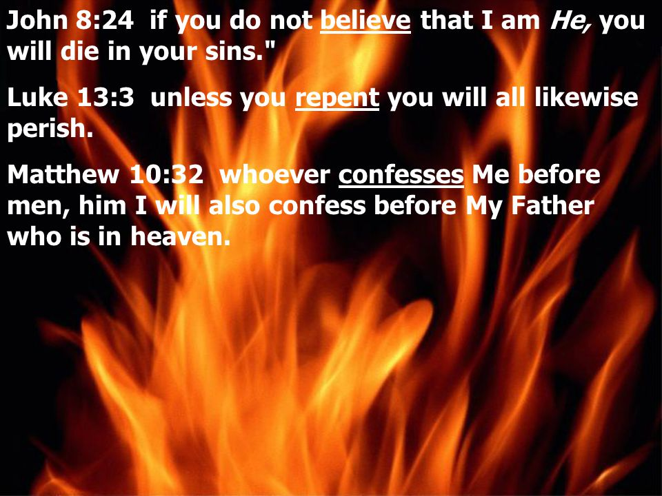 John 8:24 if you do not believe that I am He, you will die in your sins.