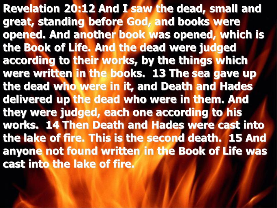Revelation 20:12 And I saw the dead, small and great, standing before God, and books were opened.
