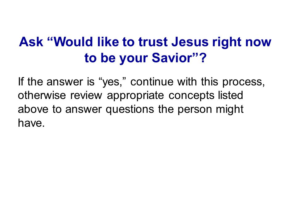Ask Would like to trust Jesus right now to be your Savior