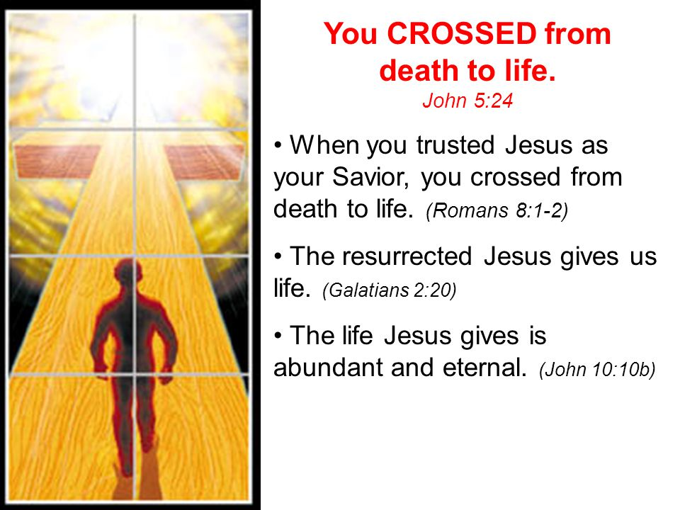 You CROSSED from death to life.