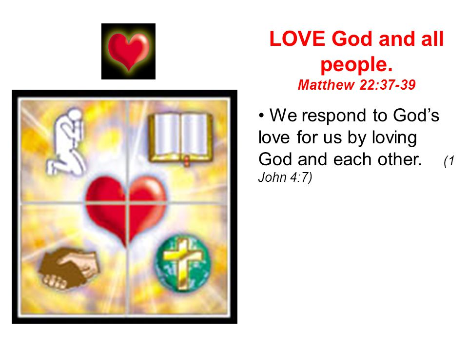LOVE God and all people. Matthew 22:37-39.