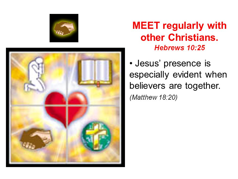 MEET regularly with other Christians.