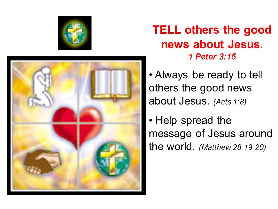 TELL others the good news about Jesus.