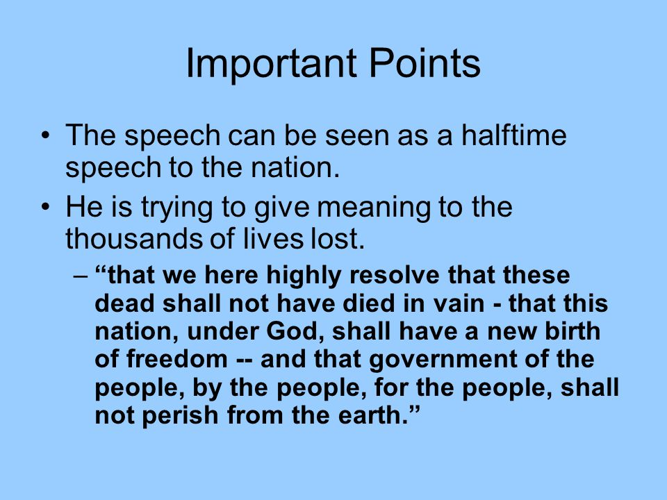 Important Points The speech can be seen as a halftime speech to the nation. He is trying to give meaning to the thousands of lives lost.